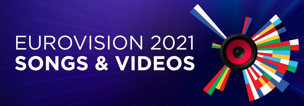 Eurovision 2021: Songs & Videos
