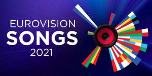 Eurovision 2021: Songs and Videos